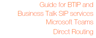 Configuration guideline to connect Microsoft Teams Direct Routing to Business Talk SIP Trunking